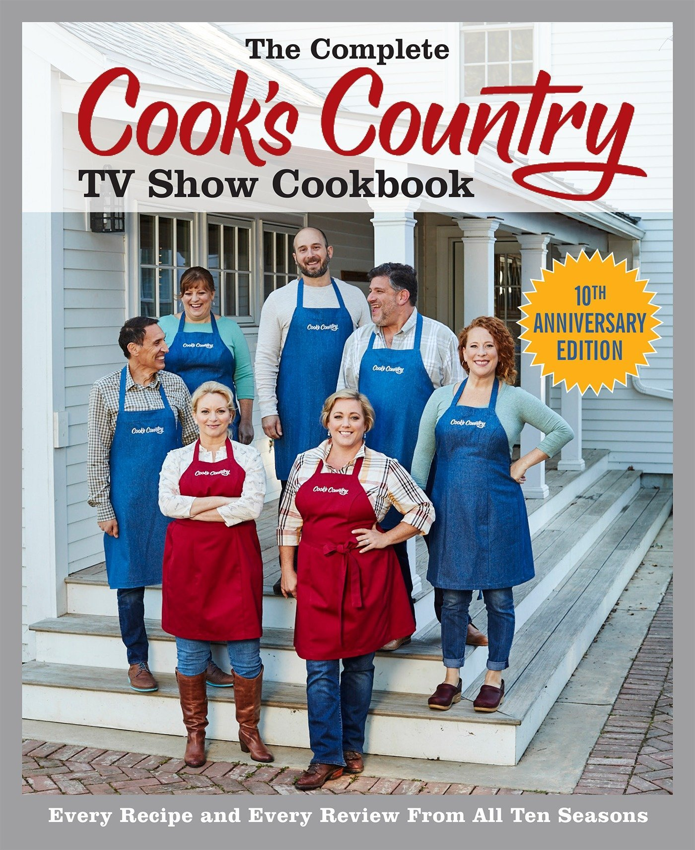 The Complete Cook's Country TV Show Cookbook 10th Anniversary Edition: Every Recipe and Every Review From All Ten Seasons by Cook s Country