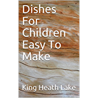 Dishes For Children Easy To Make (English Edition)