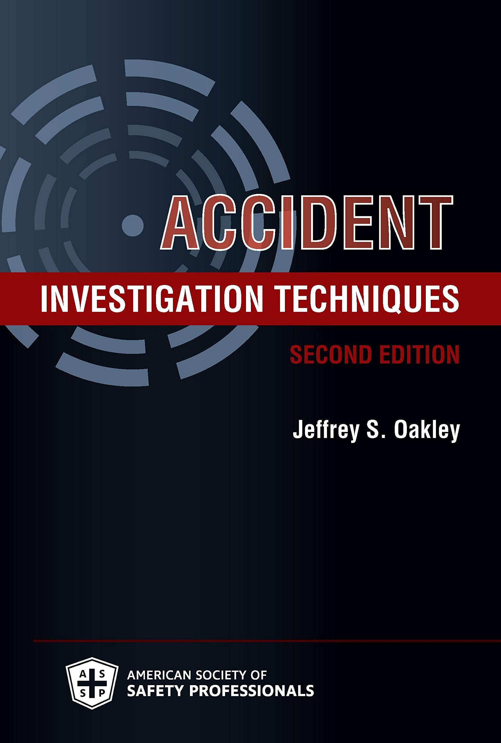 Accident Investigation Techniques, Second Edition: Jeffrey S. Oakley:  9781885581624: Amazon.com: Books