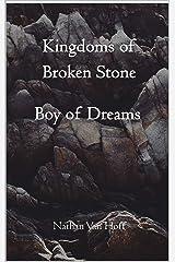 Kingdoms of Broken Stone: Boy Of Dreams Kindle Edition