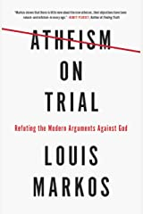Atheism on Trial: Refuting the Modern Arguments Against God Kindle Edition