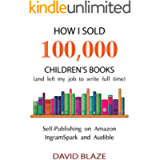 How I Sold 100,000 Children's Books (and left my job to write full time): Self-Publishing on Amazon, IngramSpark, and…