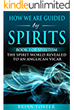 How we are Guided by Spirits: Book 3 of Spiritism - The Spirit World Revealed to an Anglican Vicar