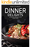 Dinner Delights: 53 Delicious Recipes for the Whole Family
