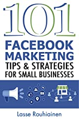 101 Facebook Marketing Tips and Strategies for Small Businesses Kindle Edition