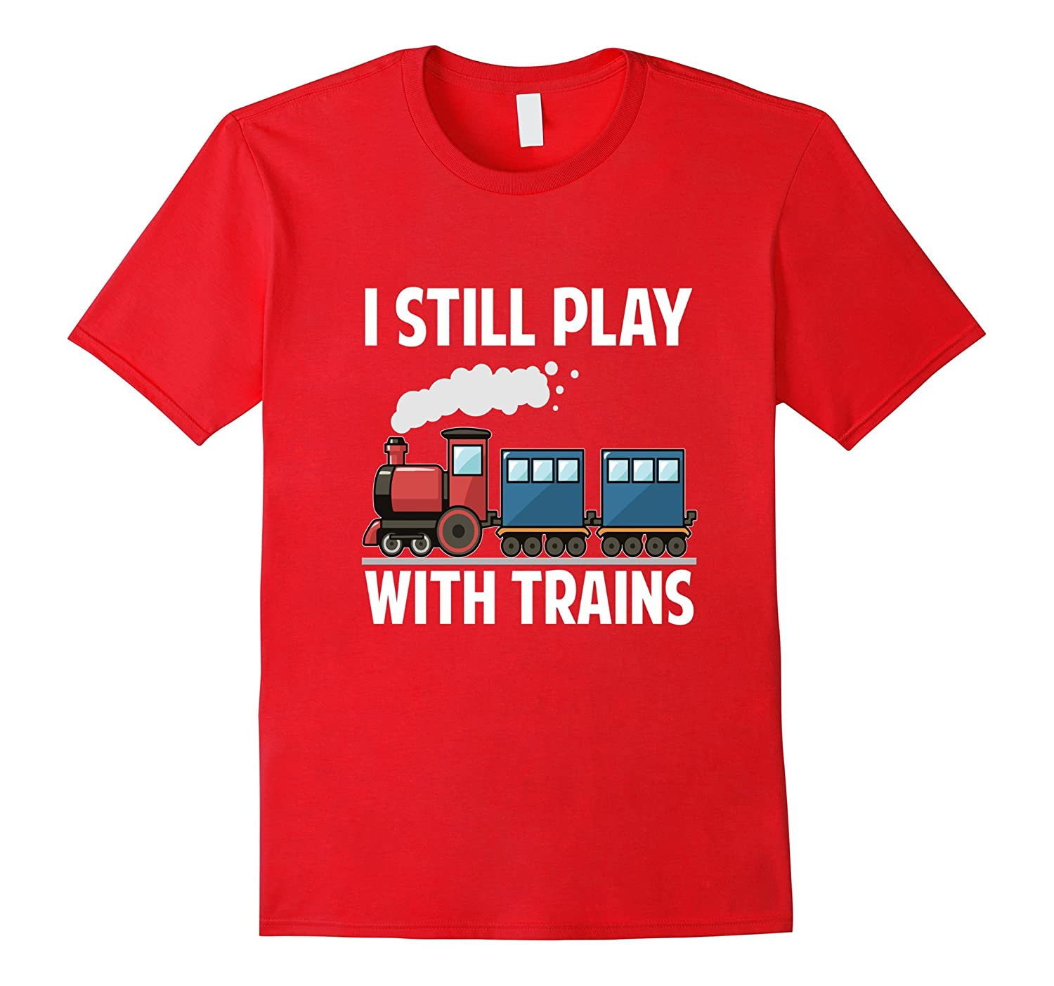 CUTE I STILL PLAY WITH TRAINS T-SHIRT Fathers Day Gift-RT