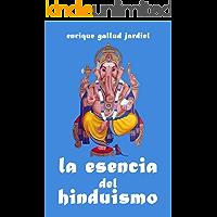 La esencia del hinduismo (La India milenaria nº 1)