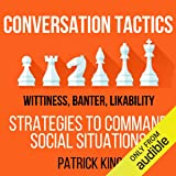 Conversation Tactics: Wittiness, Banter, Likability: Strategies to Command Social Situations, Book 3