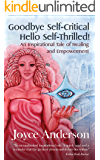 Goodbye Self-Critical, Hello Self-Thrilled!: An Inspirational Tale of Healing and Empowerment (Self-Thrilled Tales Book 1)