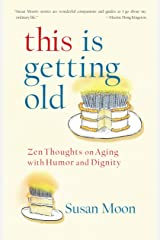 This Is Getting Old: Zen Thoughts on Aging with Humor and Dignity Paperback