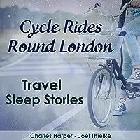 Cycle Rides Round London: Travel Sleep Stories