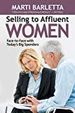 Selling to Affluent Women: Face-to-Face with Today's Big Spenders