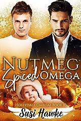 Nutmeg Spiced Omega (The Hollydale Omegas Book 10) Kindle Edition