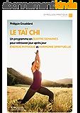 Le Taï-chi: Un programme en quatre semaines pour retrouver jour après jour énergie physique et harmonie spirituelle