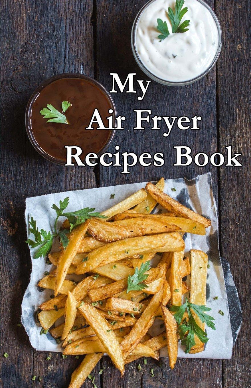 Read Online My Air Fryer Recipe Book pdf