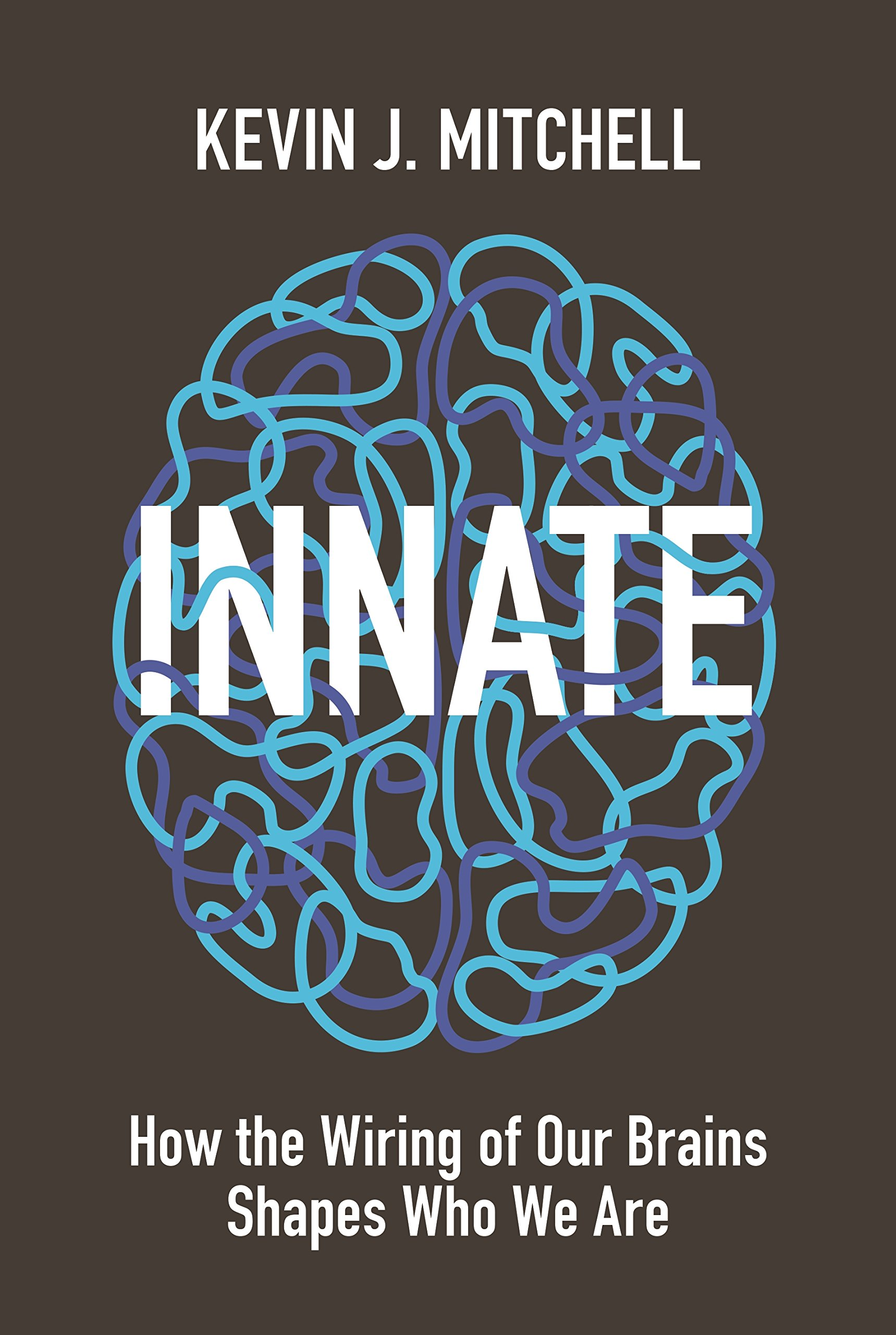 How Play Wires Kids Brains For Social >> Innate How The Wiring Of Our Brains Shapes Who We Are Kevin J