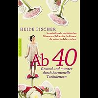 Ab 40 – gesund und munter durch hormonelle Turbulenzen: Naturheilkunde, medizinisches Wissen und Selbsthilfe für Frauen, die mitten im Leben stehen