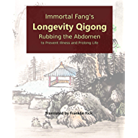 Immortal Fang's Longevity Qigong: Rubbing the Abdomen to Prevent Illness and Prolong Life (English Edition)