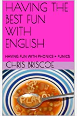 HAVING THE BEST FUN WITH ENGLISH: HAVING FUN WITH PHONICS = FUNICS (Funics 2 for early readers who want to have a head-start in reading.) Kindle Edition