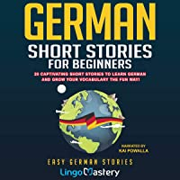 German Short Stories for Beginners: 20 Captivating Short Stories to Learn German & Grow Your Vocabulary the Fun Way! Easy German Stories