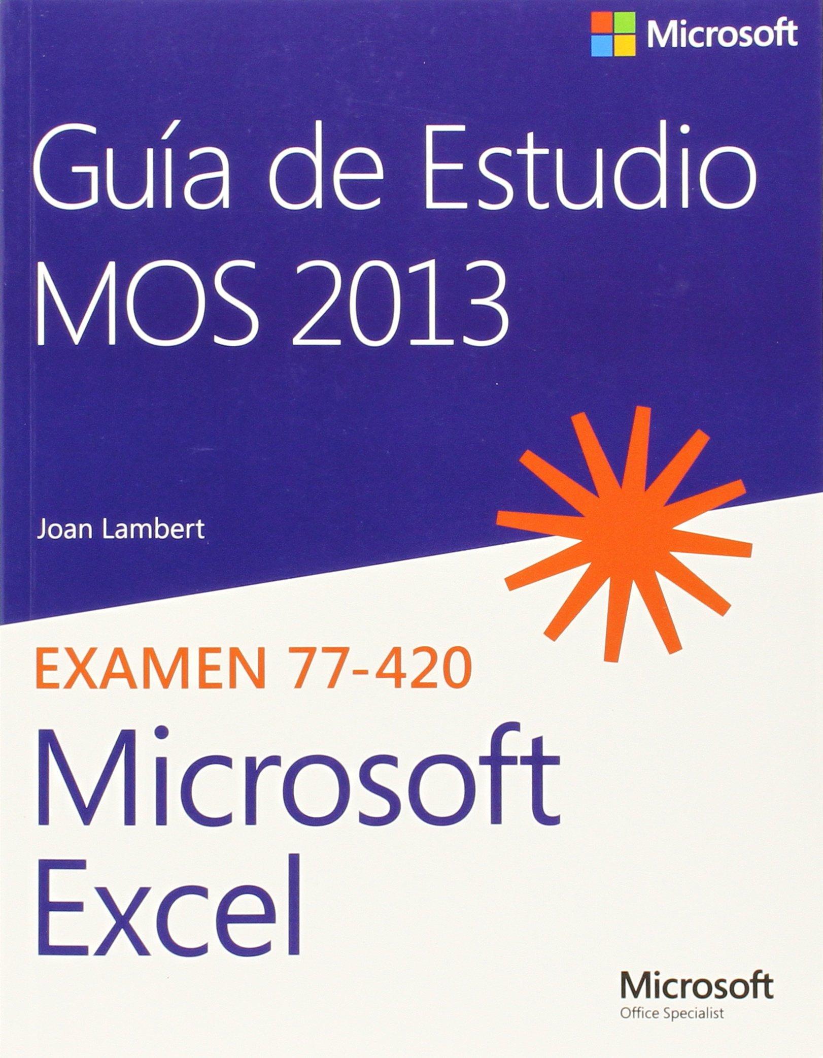 Guía de estudio MOS 2013 para Microsoft Excel : examen 77-420 Tapa blanda – 1 ago 2014 Joan Lambert Anaya Multimedia 8441536120 Spanish: Adult Nonfiction