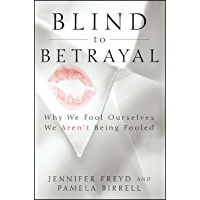 Blind to Betrayal: Why We Fool Ourselves We Aren't Being Fooled
