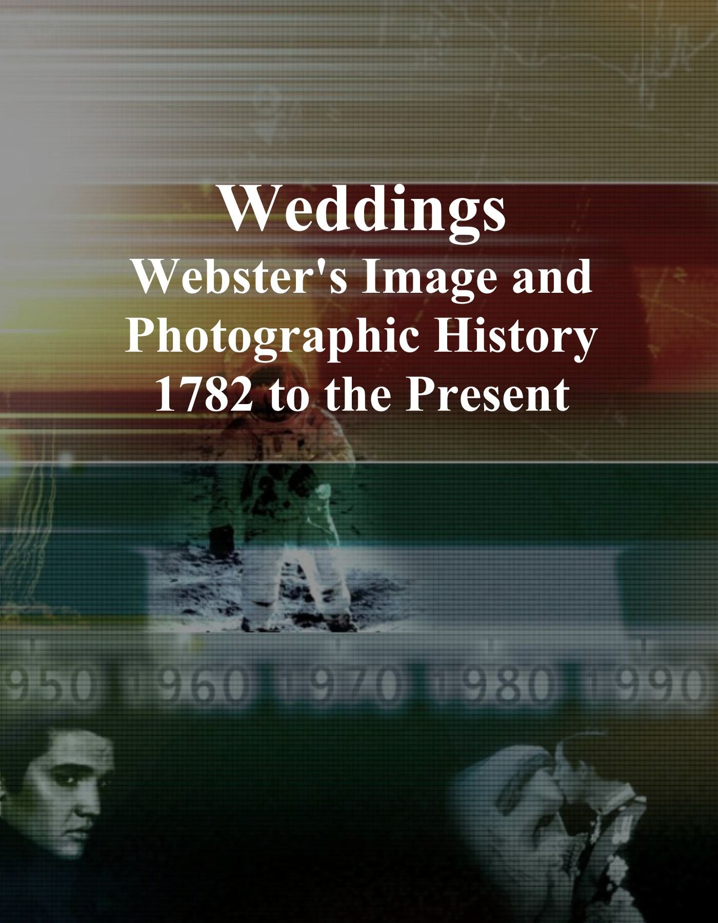 Weddings: Webster's Image and Photographic History, 1782 to the Present