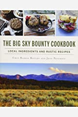 The Big Sky Bounty Cookbook: Local Ingredients and Rustic Recipes (American Palate) Paperback