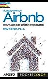 Guadagnare con Airbnb: manuale per affitti temporanei