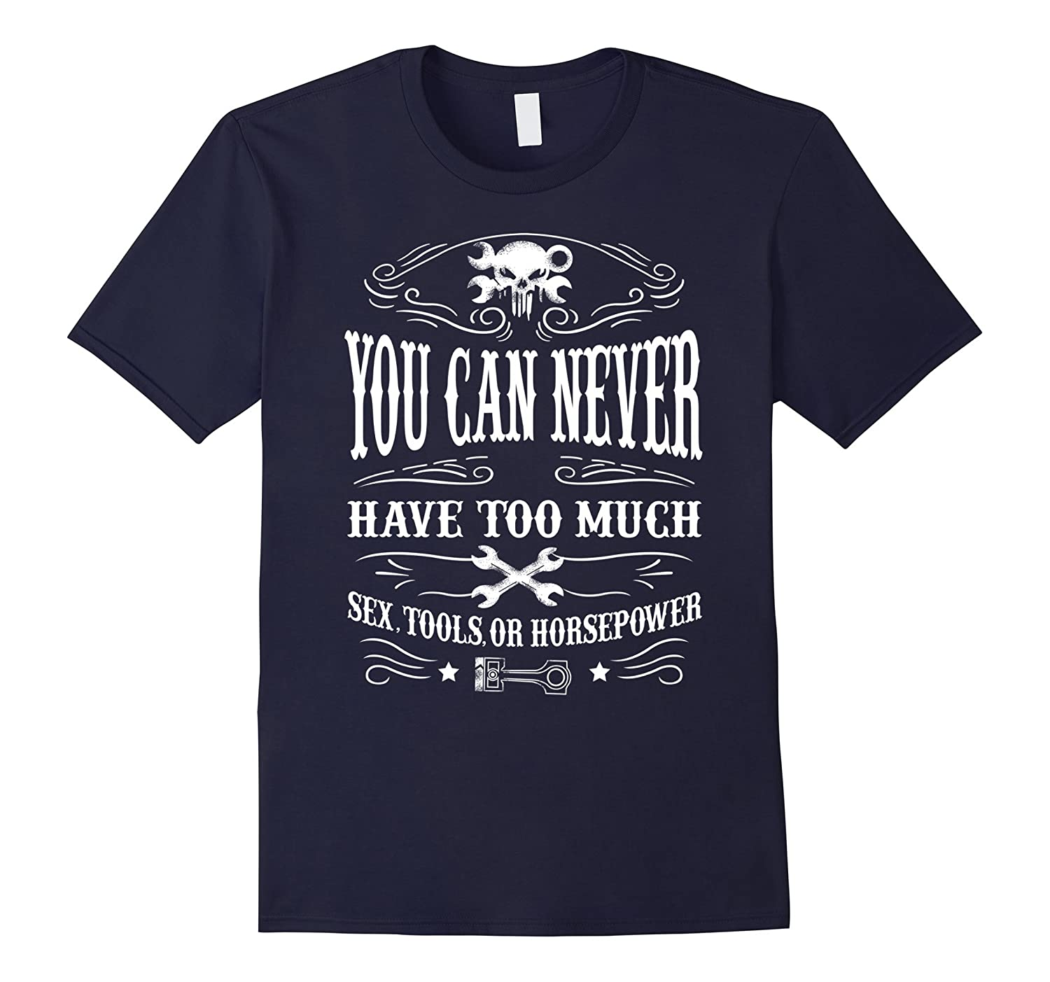 You Can Never Have Too Much Sex Tools Or Horsepower T-Shirts-TH