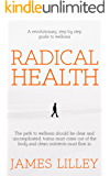 RADICAL HEALTH: The route back to wellness can be a beautifully winding road – let this book show you all the shortcuts along the way.