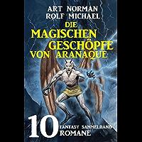 Die magischen Geschöpfe von Aranaque: Fantasy Sammelband 10 Romane (German Edition) book cover