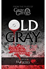 Old Gray: The Case of the Cold-Blooded Cremation (Gray Gaynes Book 3) Kindle Edition
