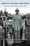 Defeat Is the Only Bad News: Rwanda under Musinga, 1896–1931 (Africa and the Diaspora: History, Politics, Culture)