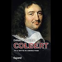 Colbert ou le mythe de l'absolutisme (Biographies Historiques)