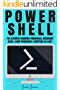 Powershell: The Ultimate Windows Powershell Beginners Guide. Learn Powershell Scripting In A Day! (Powershell scripting guide, Windows Powershell 5, Learn ... Javascript, Command line, C++, SQL)