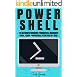 Powershell: The Ultimate Windows Powershell Beginners Guide. Learn Powershell Scripting In A Day! (Powershell scripting guide, Windows Powershell 5, Learn ... Command line, C++, SQL) (English Edition)