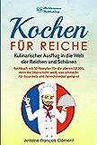 Kochen für Reiche: Kulinarischer Ausflug in die Welt der Reichen und Schönen. Kochbuch mit 50 Rezepten für die oberen 10.000, denn die Oberschicht weiß, ... & Feinschmecker geeignet! (German Edition)