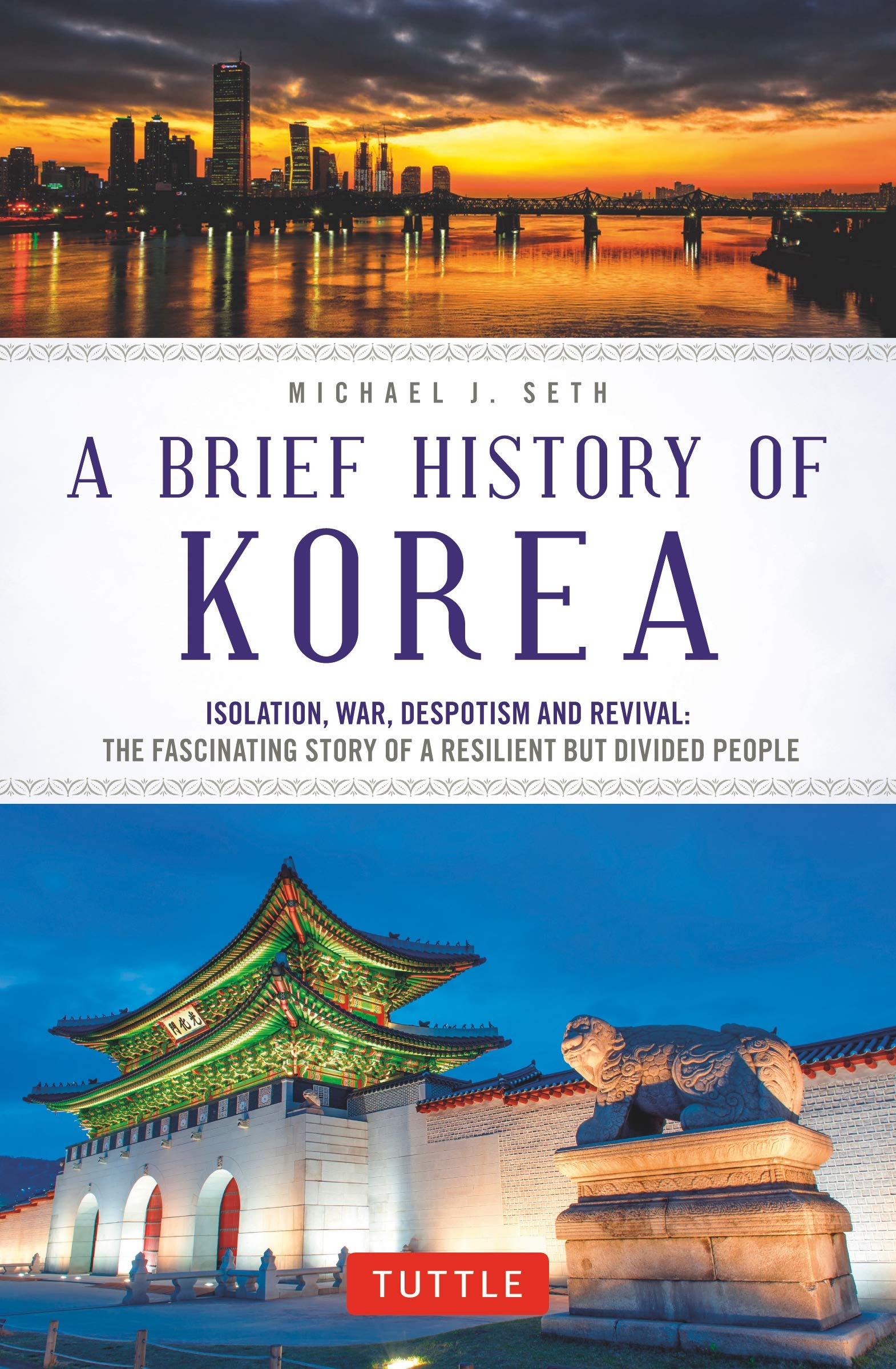 A Brief History Of Korea  Isolation War Despotism And Revival  The Fascinating Story Of A Resilient But Divided People