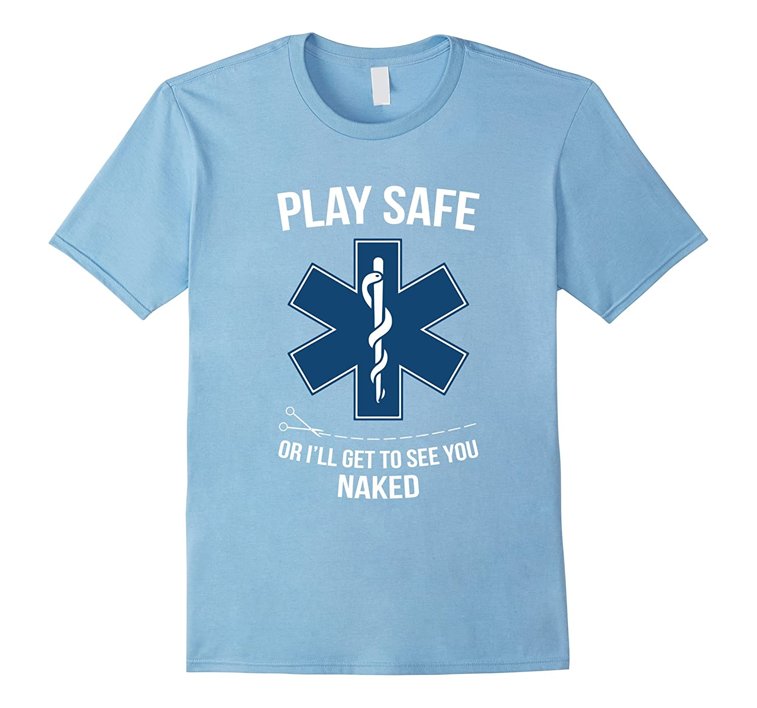 4b634cf6 Play Safe Or I'll Get To See You Naked Funny EMS T Shirt-TH - TEEHELEN