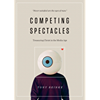 Competing Spectacles: Treasuring Christ in the Media Age (English Edition)