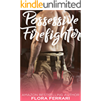 Possessive Firefighter: An Older Man Younger Woman Romance (A Man Who Knows What He Wants Book 69)
