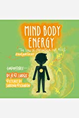 Mind Body Energy: Law Of Attraction For Kids (Strong Mind For Kids Book 2) Kindle Edition