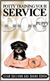 How to Potty Train Your Own Service Dog Puppy: Method Developed Specifically for Service Dog In Training Puppies