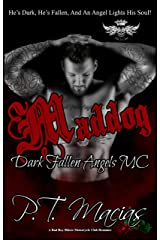 Maddog: He's Dark, He's Fallen, And An Angel Lights His Soul! (Dark Fallen Angels MC NorCal Chapter, A Bad Boy Bikers Motorcycle Club Romance Book 8) Kindle Edition