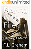 Playing With Fire: Lighting A Match