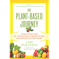 The Plant-Based Journey: A Step-by-Step Guide for Transitioning to a Healthy Lifestyle and Achieving Your Ideal Weight (English Edition)