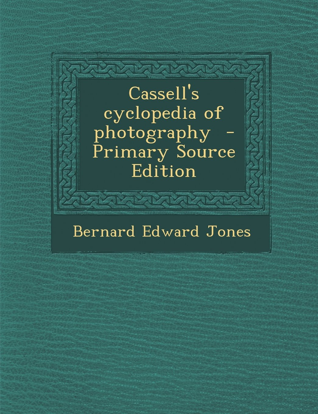Cassell's cyclopedia of photography PDF