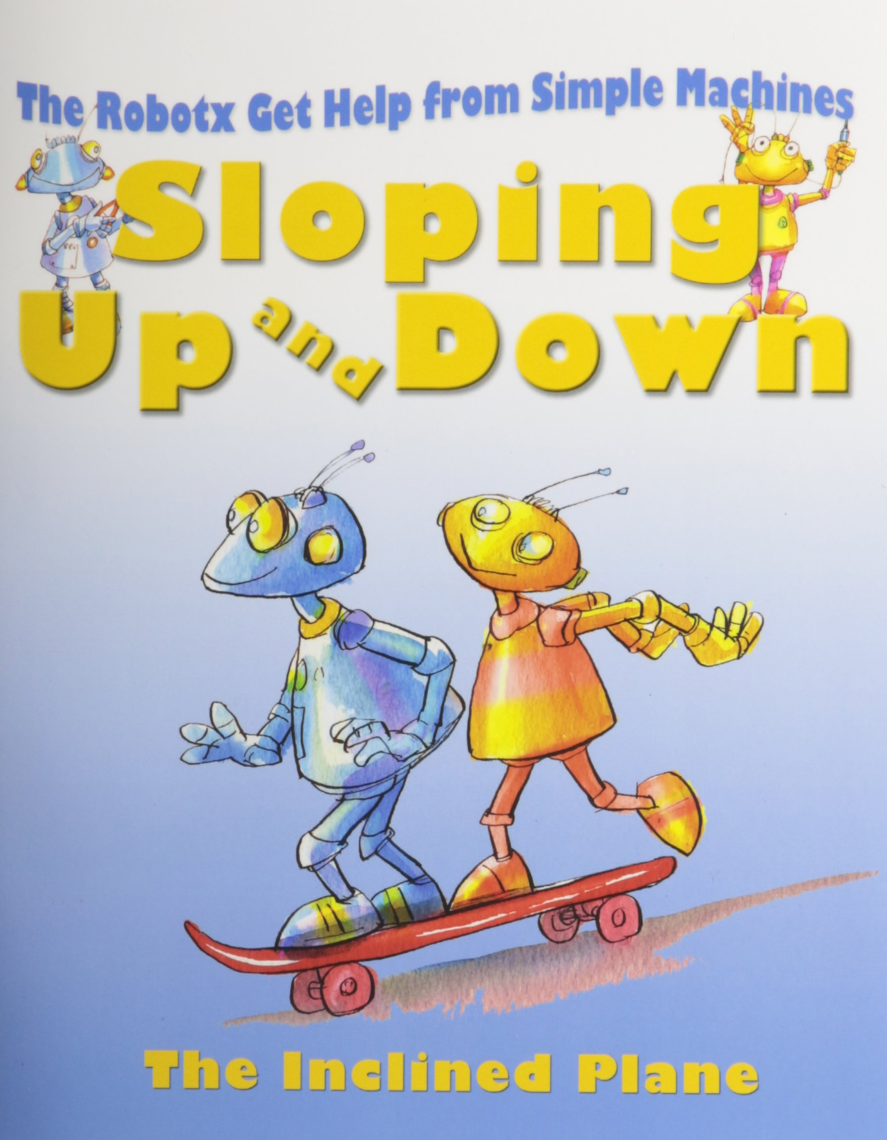 Read Online Sloping Up and Down: The Incline Plane (Robotx Get Help from Simple Machines) ebook