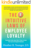 The 7 Intuitive Laws  of Employee Loyalty: Fascinating Truths About What It Takes to Create Truly Loyal and Engaged Employees